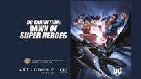 DC Exhibition - Dawn Of Super Heroes [14:00 - 18:00 Sessions]