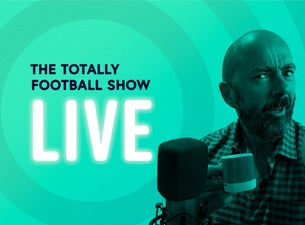 The Totally Football Show Live Tickets
