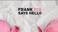 Frank Pig Says Hello Tickets