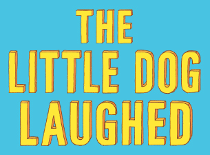 The Little Dog Laughed Tickets