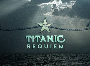 The Titanic Requiem Tickets