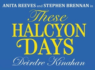 These Halcyon Days Tickets