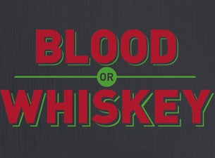 Blood or Whiskey Tickets