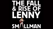 The Fall And Rise Of Lenny SmallmanTickets