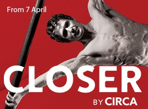 Closer by Circa Tickets