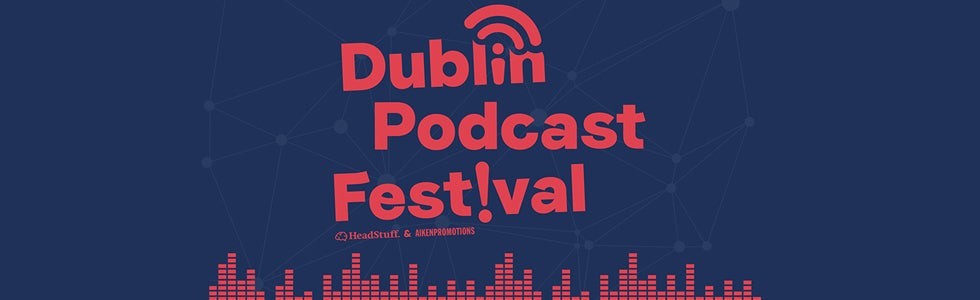 The Dublin Podcast Festival